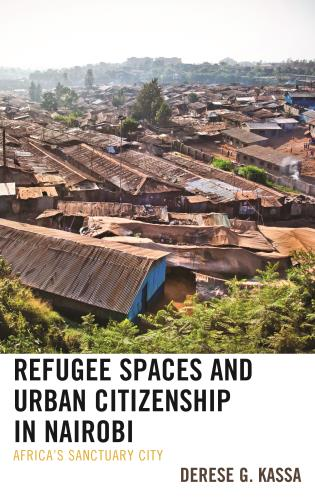Cover image for the book Refugee Spaces and Urban Citizenship in Nairobi: Africa's Sanctuary City