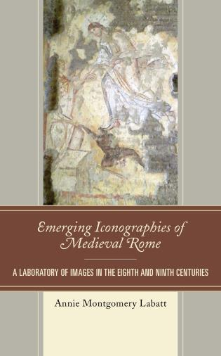 Cover image for the book Emerging Iconographies of Medieval Rome: A Laboratory of Images in the Eighth and Ninth Centuries