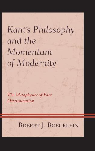 Cover image for the book Kant's Philosophy and the Momentum of Modernity: The Metaphysics of Fact Determination