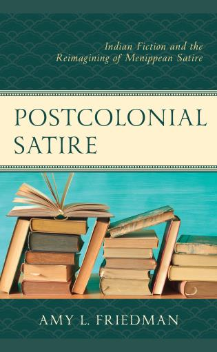 Cover image for the book Postcolonial Satire: Indian Fiction and the Reimagining of Menippean Satire