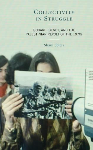 Cover image for the book Collectivity in Struggle: Godard, Genet, and the Palestinian Revolt of the 1970s