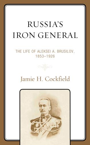 Cover image for the book Russia's Iron General: The Life of Aleksei A. Brusilov, 1853–1926