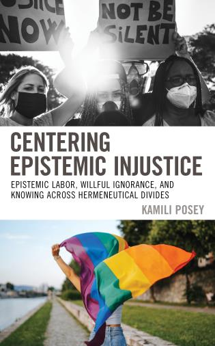 Cover image for the book Centering Epistemic Injustice: Epistemic Labor, Willful Ignorance, and Knowing Across Hermeneutical Divides