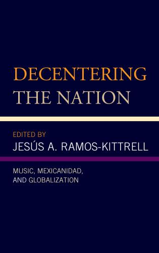 Cover image for the book Decentering the Nation: Music, Mexicanidad, and Globalization