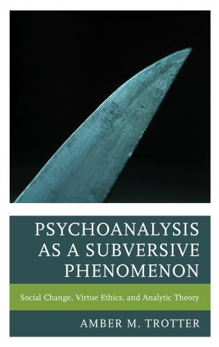 Cover image for the book Psychoanalysis as a Subversive Phenomenon: Social Change, Virtue Ethics, and Analytic Theory