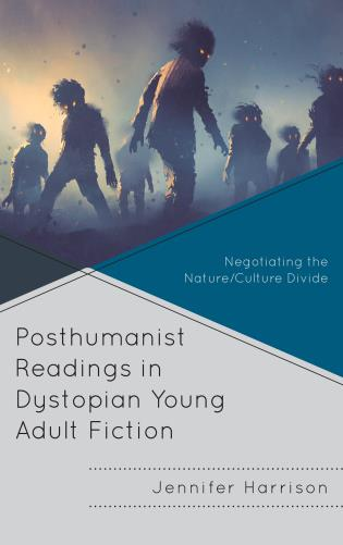 Cover image for the book Posthumanist Readings in Dystopian Young Adult Fiction: Negotiating the Nature/Culture Divide