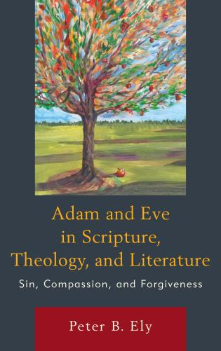 Cover image for the book Adam and Eve in Scripture, Theology, and Literature: Sin, Compassion, and Forgiveness