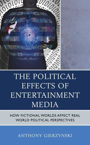 Cover image for the book The Political Effects of Entertainment Media: How Fictional Worlds Affect Real World Political Perspectives