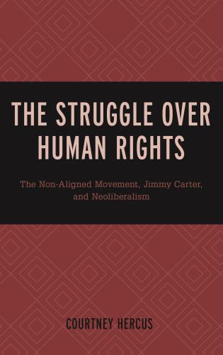 Cover image for the book The Struggle over Human Rights: The Non-Aligned Movement, Jimmy Carter, and Neoliberalism