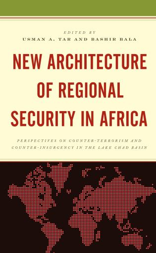 Cover image for the book New Architecture of Regional Security in Africa: Perspectives on Counter-Terrorism and Counter-Insurgency in the Lake Chad Basin