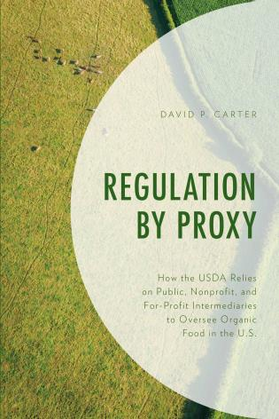 Cover image for the book Regulation by Proxy: How the USDA Relies on Public, Nonprofit, and For-Profit Intermediaries to Oversee Organic Food in the U.S.