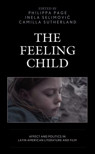 Cover image for the book The Feeling Child: Affect and Politics in Latin American Literature and Film