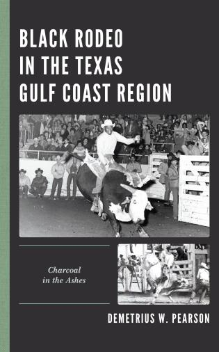 Cover image for the book Black Rodeo in the Texas Gulf Coast Region: Charcoal in the Ashes