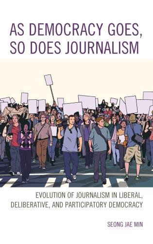 Cover image for the book As Democracy Goes, So Does Journalism: Evolution of Journalism in Liberal, Deliberative, and Participatory Democracy