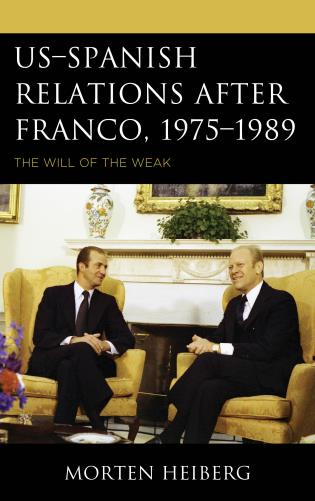 Cover image for the book US–Spanish Relations after Franco, 1975–1989: The Will of the Weak
