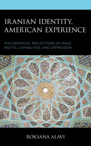 Cover image for the book Iranian Identity, American Experience: Philosophical Reflections on Race, Rights, Capabilities, and Oppression