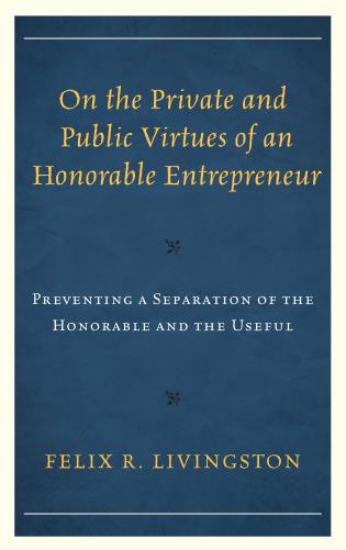 Cover image for the book On the Private and Public Virtues of an Honorable Entrepreneur: Preventing a Separation of the Honorable and the Useful