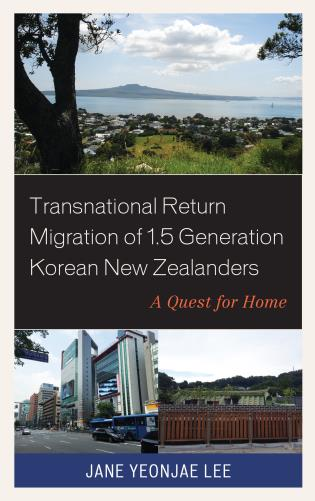Cover image for the book Transnational Return Migration of 1.5 Generation Korean New Zealanders: A Quest for Home