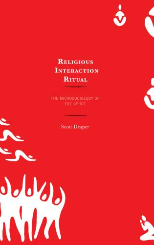 Cover image for the book Religious Interaction Ritual: The Microsociology of the Spirit