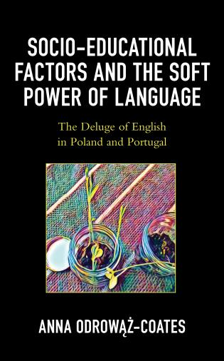 Cover image for the book Socio-educational Factors and the Soft Power of Language: The Deluge of English in Poland and Portugal