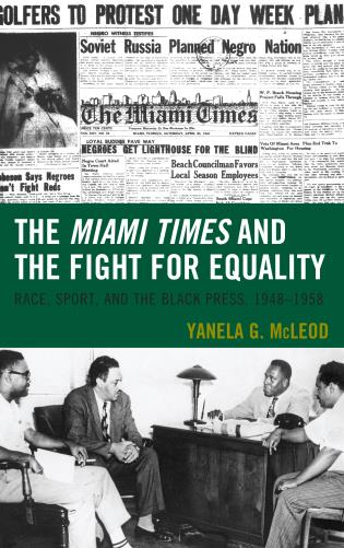 Cover image for the book The Miami Times and the Fight for Equality: Race, Sport, and the Black Press, 1948–1958