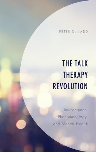 Cover image for the book The Talk Therapy Revolution: Neuroscience, Phenomenology, and Mental Health