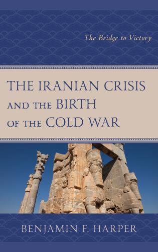 Cover image for the book The Iranian Crisis and the Birth of the Cold War: The Bridge to Victory