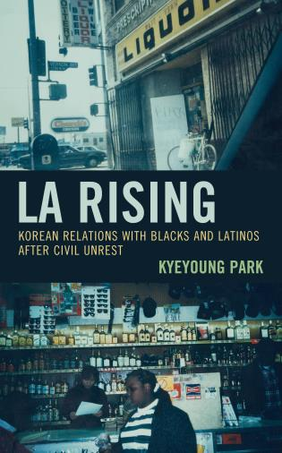 Cover image for the book LA Rising: Korean Relations with Blacks and Latinos after Civil Unrest