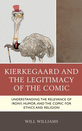 Cover image for the book Kierkegaard and the Legitimacy of the Comic: Understanding the Relevance of Irony, Humor, and the Comic for Ethics and Religion