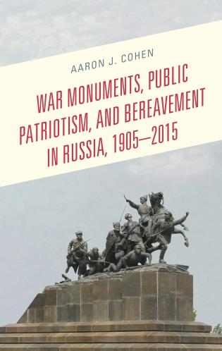 Cover image for the book War Monuments, Public Patriotism, and Bereavement in Russia, 1905–2015