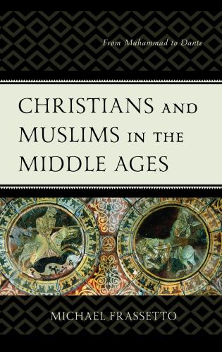 Cover image for the book Christians and Muslims in the Middle Ages: From Muhammad to Dante