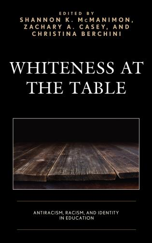 Cover image for the book Whiteness at the Table: Antiracism, Racism, and Identity in Education