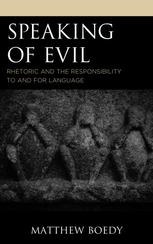 Cover image for the book Speaking of Evil: Rhetoric and the Responsibility to and for Language