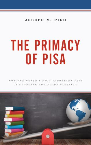 Cover image for the book The Primacy of PISA: How the World's Most Important Test Is Changing Education Globally