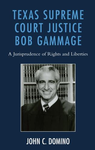 Cover image for the book Texas Supreme Court Justice Bob Gammage: A Jurisprudence of Rights and Liberties