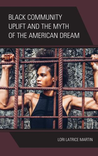 Cover image for the book Black Community Uplift and the Myth of the American Dream