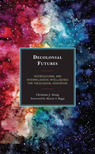 Cover image for the book Decolonial Futures: Intercultural and Interreligious Intelligence for Theological Education