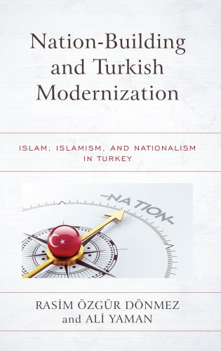 Cover image for the book Nation-Building and Turkish Modernization: Islam, Islamism, and Nationalism in Turkey