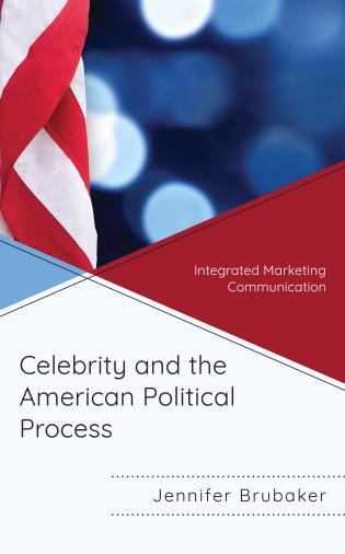 Cover image for the book Celebrity and the American Political Process: Integrated Marketing Communication