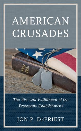 Cover image for the book American Crusades: The Rise and Fulfillment of the Protestant Establishment