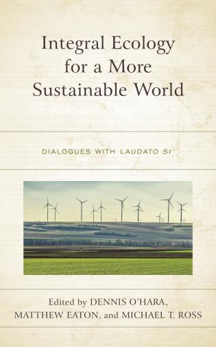 Cover image for the book Integral Ecology for a More Sustainable World: Dialogues with Laudato Si'