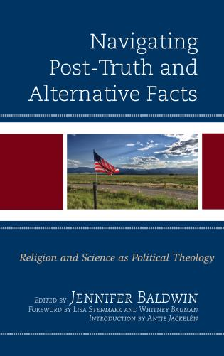 Cover image for the book Navigating Post-Truth and Alternative Facts: Religion and Science as Political Theology