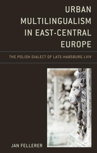 Cover image for the book Urban Multilingualism in East-Central Europe: The Polish Dialect of Late-Habsburg Lviv
