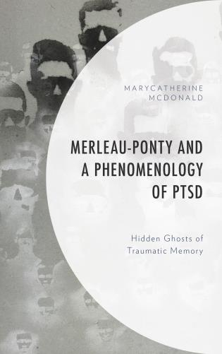 Cover image for the book Merleau-Ponty and a Phenomenology of PTSD: Hidden Ghosts of Traumatic Memory