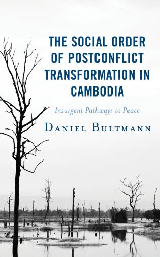 Cover image for the book The Social Order of Postconflict Transformation in Cambodia: Insurgent Pathways to Peace