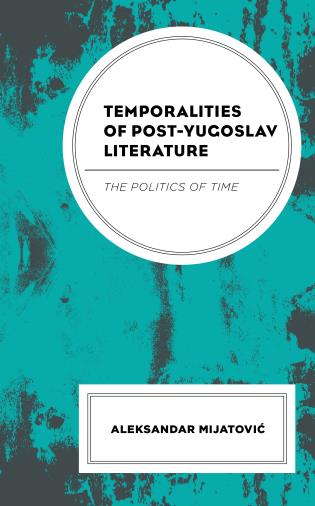 Cover image for the book Temporalities of Post-Yugoslav Literature: The Politics of Time