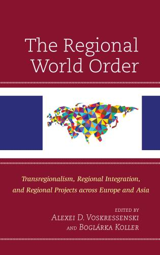 Cover image for the book The Regional World Order: Transregionalism, Regional Integration, and Regional Projects across Europe and Asia