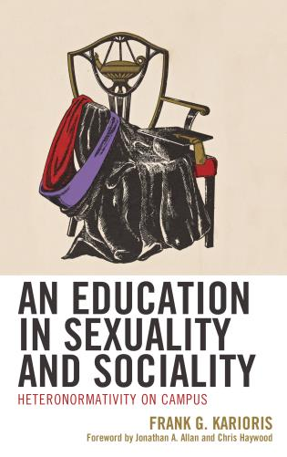 Cover image for the book An Education in Sexuality and Sociality: Heteronormativity on Campus
