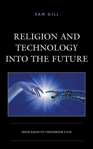 Cover image for the book Religion and Technology into the Future: From Adam to Tomorrow's Eve
