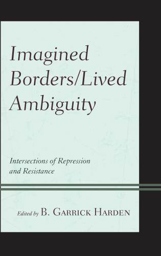 Cover image for the book Imagined Borders/Lived Ambiguity: Intersections of Repression and Resistance